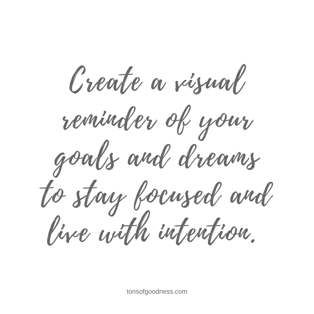 create a visual reminder of your goals and dreams