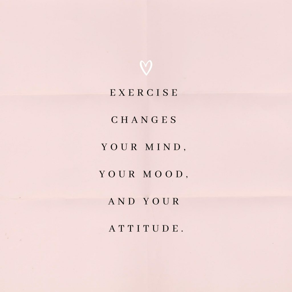 motivational exercise quote - exercise changes your mind, your mood, and your attitude.